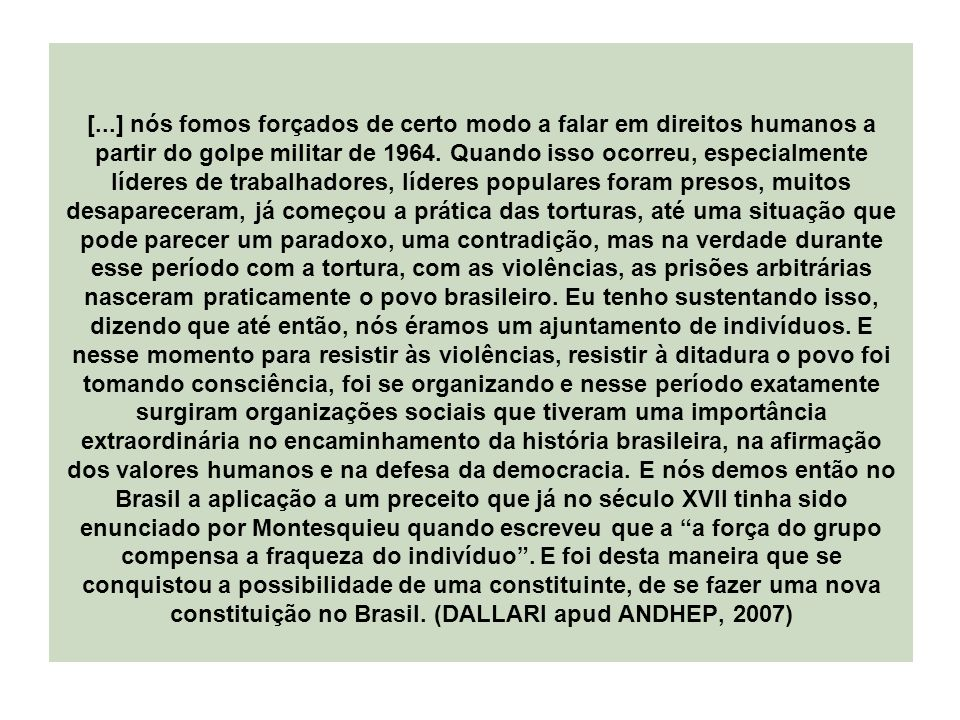 [...] nós fomos forçados de certo modo a falar em direitos humanos a partir do golpe militar de 1964.